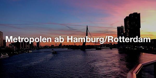 Metropolen ab Hamburg/Rotterdam
